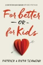 For Better or for Kids : A Vow to Love Your Spouse with Kids in the House by...
