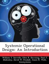 Systemic Operational Design : An Introduction by William T. Sorrells, Glen R....