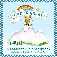 God Is Great: A Toddler's Bible Storybook by Larsen, Carolyn