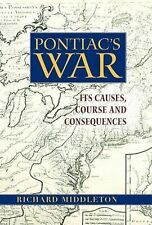 Pontiac's War : Its Causes, Course and Consequences by Richard Middleton...