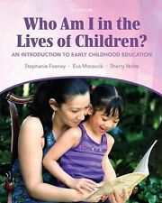 Who Am I in the Lives of Children? An Introduction to Early Childhood Educatio..