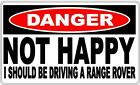 Danger Sign: Not Happy - I Should Be Driving A Range Rover - Gift Idea, Man Cave