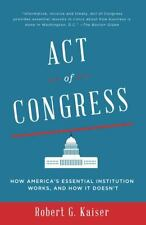 Act of Congress : How America's Essential Institution Works, and How It...