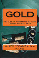 Gold : A Field Guide for Prospectors and Geologists Wyoming and Colorado