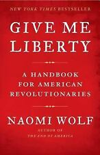 Give Me Liberty: A Handbook for American Revolutionaries by Naomi Wolf