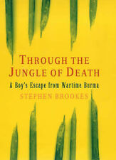 Through the Jungle of Death: A Boy's Escape from Wartime Burma, Brookes, Stephen