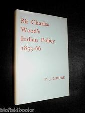 Sir Charles Wood's Indian Policy 1853-66 - R J Moore - 1966-1st - India/Politics