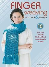 Finger Weaving Scarves and Wraps : 18 Fun, Easy Projects Made Without a Loom,...