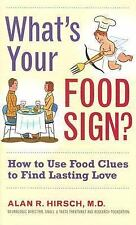 What's Your Food Sign? : How to Use Food Cues to Find True Love by Alan R. Hirsc