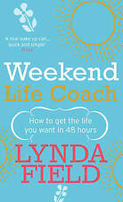 Weekend Life Coach How to Get the Life You Want in 48 Hours by Field, Lynda ( Au