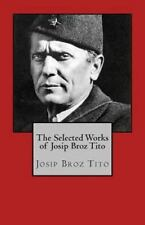 The Selected Works of Josip Broz Tito by Josep Titi (2013, Paperback)