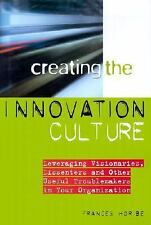Creating the Innovation Culture : Leveraging Visionaries, Dissenters & Other Use