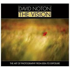 David Noton - The Vision: The Art of Photography from Idea to Exposure