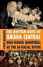 The Rhythm Boys of Omaha Central : High School Basketball at the '68 Racial...