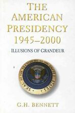 The American Presidency, 1945-2000: Illusions of Grandeur, Bennett, GH, Very Goo