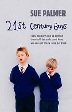 21st Century Boys How Modern Life Can Drive Them Off the Rails and How to Get T