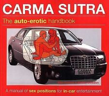 Carma Sutra: The Auto-Erotic Handbook; A Manual of Sex Positions for In-Car Ente