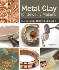 Metal Clay for Jewelry Makers : The Complete Technique Guide by Sue Heaser...