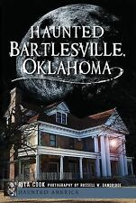 Haunted America: Haunted Bartlesville, Oklahoma by Rita Cook (2012, Paperback)