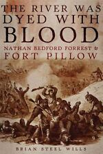 The River Was Dyed with Blood : Nathan Bedford Forrest and Fort Pillow by...