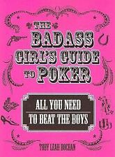 The Badass Girl's Guide to Poker: All You Need to Beat the Boys Paperback New