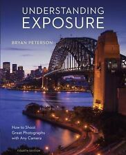 Understanding Exposure, Fourth Edition : How to Shoot Great Photographs with...
