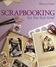 Scrapbooking for the First Time by Rebecca Carter (2005, Paperback)