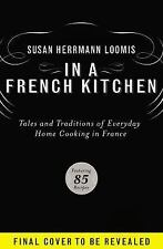 In a French Kitchen: Tales and Traditions of Everyday Home Cooking in France by