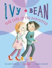 Ivy and Bean: Ivy + Bean Take Care of the Babysitter 4 by Annie Barrows...