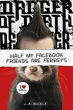 Half My Facebook Friends Are Ferrets by J. A. Buckle (2014, Hardcover)
