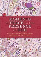 Moments of Peace in the Presence of God : Morning and Evening Meditations for...