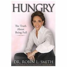 Hungry : The Truth about Being Full by Robin L. Smith (2013, Hardcover)