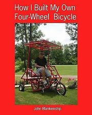 How I Built My Own Four-Wheel Bicycle : No Welding or Machine Shop Necessary...
