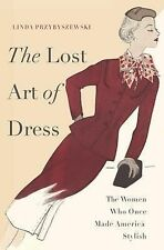 THE LOST ART OF DRESS:   Women Who Once Made America Stylish        2014
