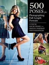 500 Poses for Full-Length Portrait Photography : A Visual Sourcebook for...