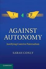 Against Autonomy: Justifying Coercive Paternalism, Conly, Professor Sarah, Accep