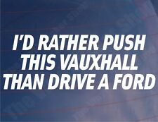 I'D RATHER PUSH THIS VAUXHALL THAN DRIVE A FORD Funny Car/Van/window Sticker
