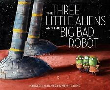 The Three Little Aliens and the Big Bad Robot by McNamara, Margaret