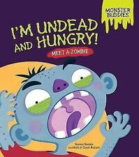 Monster Buddies: I'm Undead and Hungry! : Meet a Zombie by Shannon Knudsen...