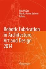 Robotic Fabrication in Architecture, Art and Design 2014, , Good Book