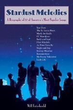 Stardust Melodies : A Biography of 12 of America's Most Popular Songs by Will...
