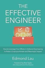The Effective Engineer : How to Leverage Your Efforts in Software Engineering...