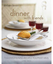 Dinner with Friends: The Entertaining Recipes You Must Have (Kitchen Classics se