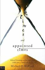 Times and Appointed Times : Biblical Chronology and the Feasts of the LORD...