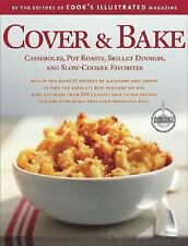 Cover and Bake: Casseroles Pot Roasts Skillet Dinners and Slow-Cooker Favorites