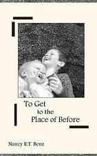 To Get to the Place of Before by Nancy Benz (2015, Paperback)