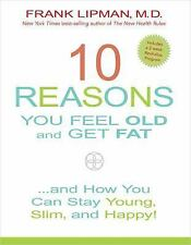 10 Reasons You Feel Old and Get Fat... : And How YOU Can Stay Young, Slim,...
