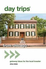 Day Trips® from Chicago : Getaway Ideas for the Local Traveler by Elisa Drake...