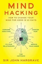 Mind Hacking : How to Change Your Mind for Good by John Hargrave (2016,...