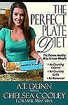 The Perfect Plate Diet : The Proven Healthy Way to Lose Weight by A. t. Dunn...